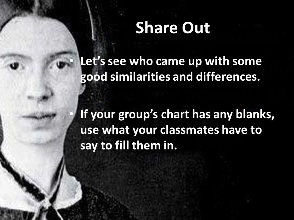 Share Out Let's see who came up with some good similarities and differences.