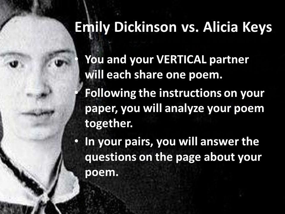 Emily Dickinson vs. Alicia Keys You and your VERTICAL partner will each share one poem.