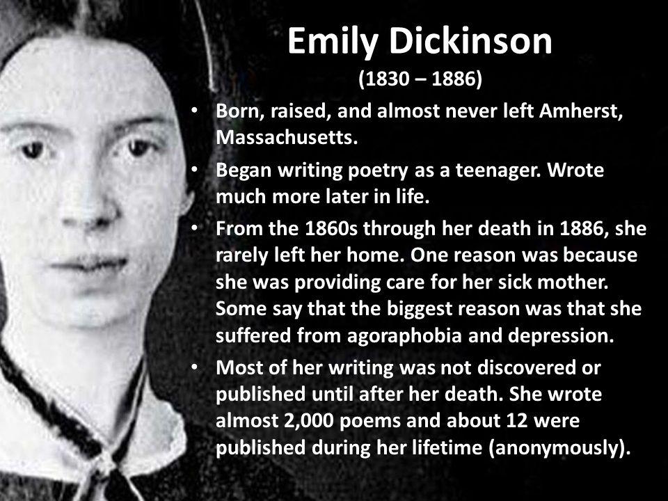 Emily Dickinson (1830 – 1886) Born, raised, and almost never left Amherst, Massachusetts.