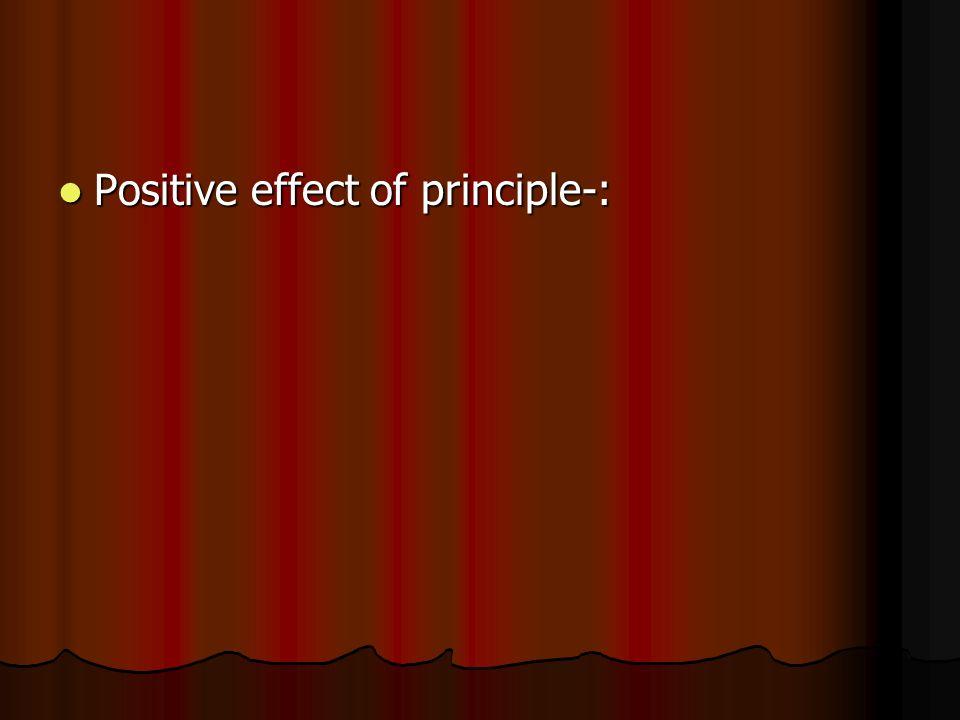 Positive effect of principle-: Positive effect of principle-: