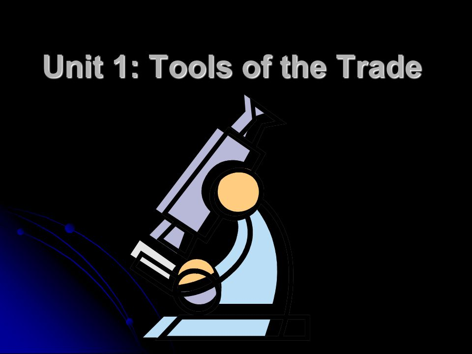 Unit 1: Tools of the Trade