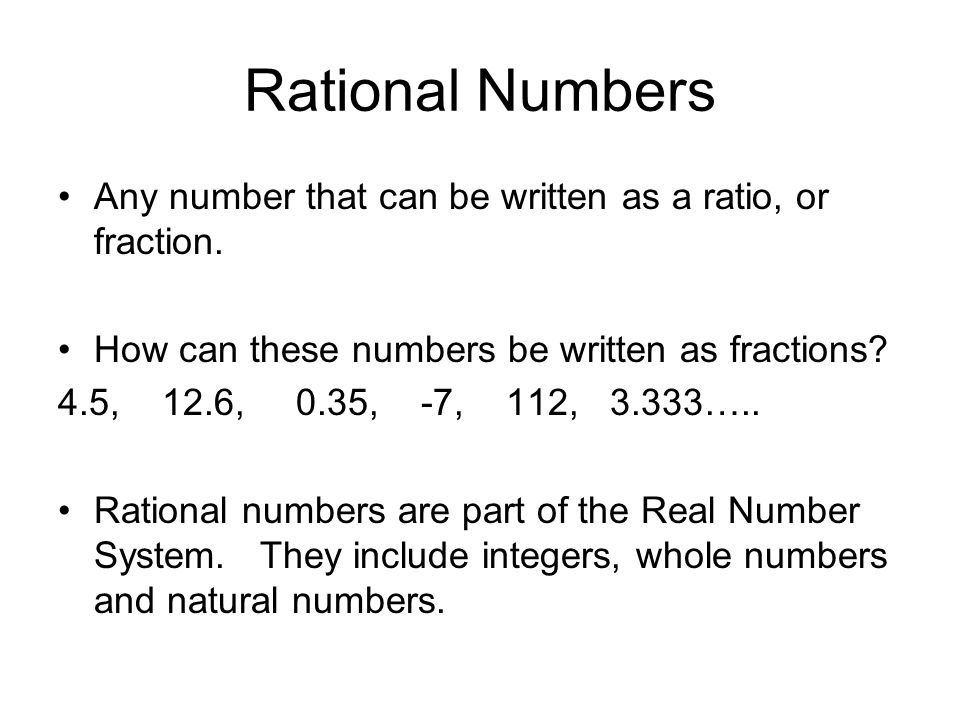 Rational Numbers Any number that can be written as a ratio, or fraction.