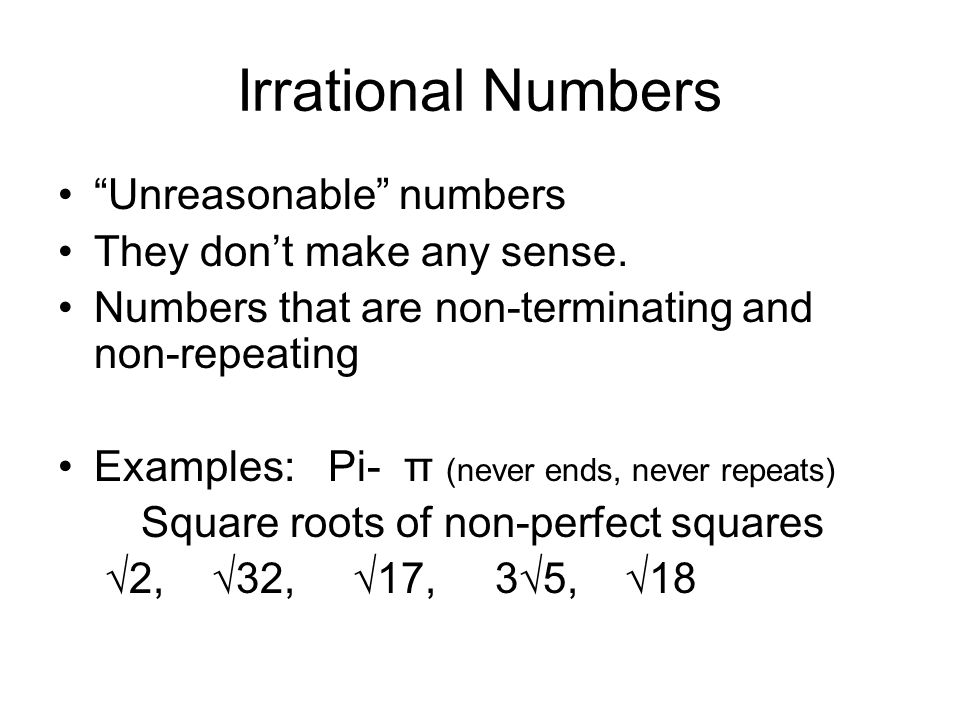 Irrational Numbers Unreasonable numbers They don't make any sense.