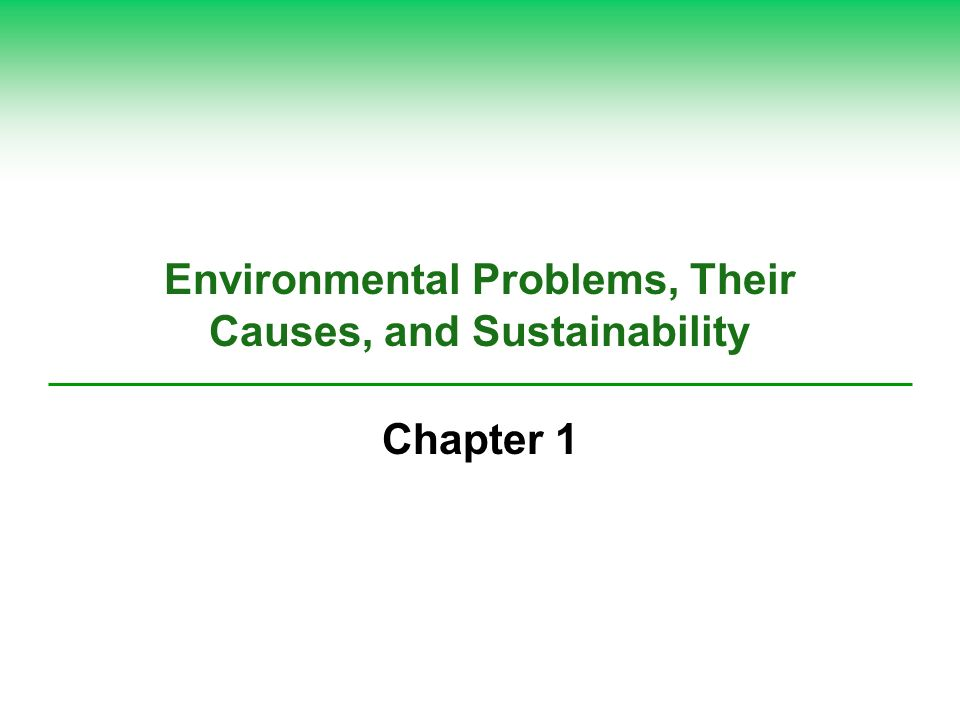 Environmental Problems, Their Causes, and Sustainability Chapter 1