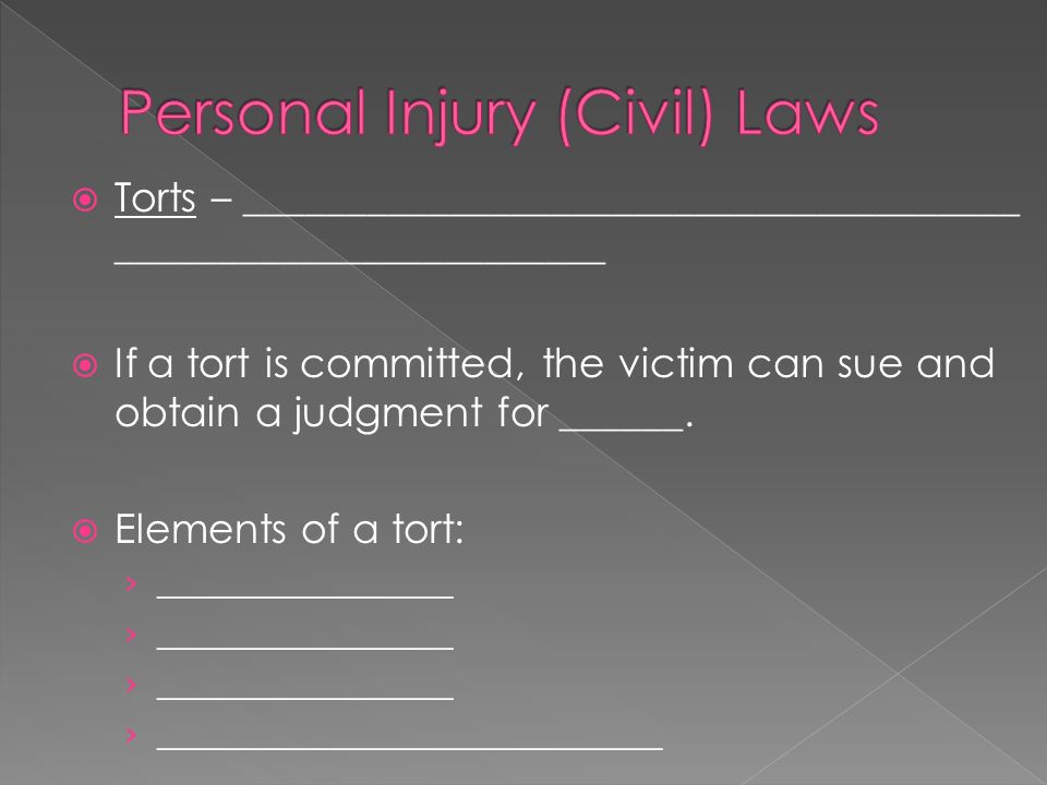  Torts – ______________________________________ ________________________  If a tort is committed, the victim can sue and obtain a judgment for ______.