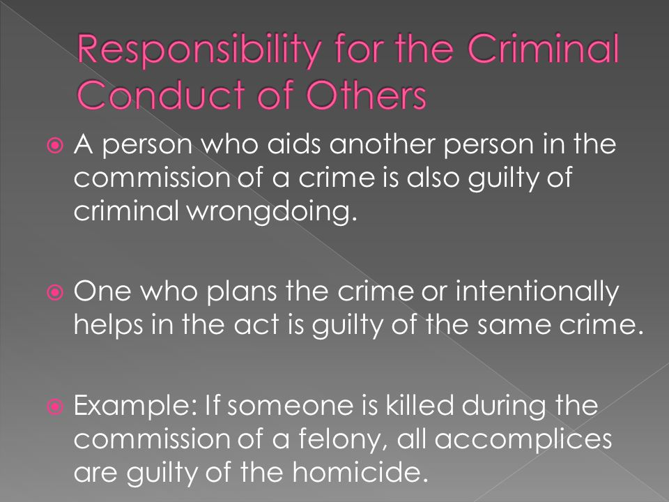  A person who aids another person in the commission of a crime is also guilty of criminal wrongdoing.