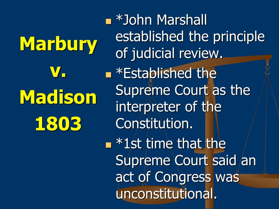Marburyv.Madison1803 *John Marshall established the principle of judicial review.