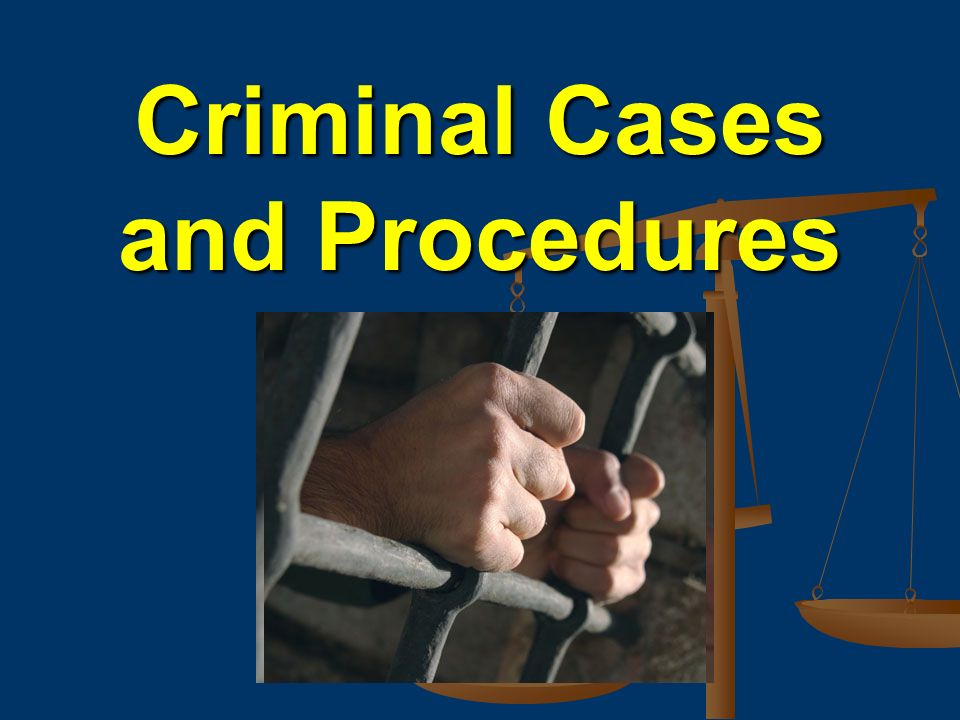 Criminal Cases and Procedures
