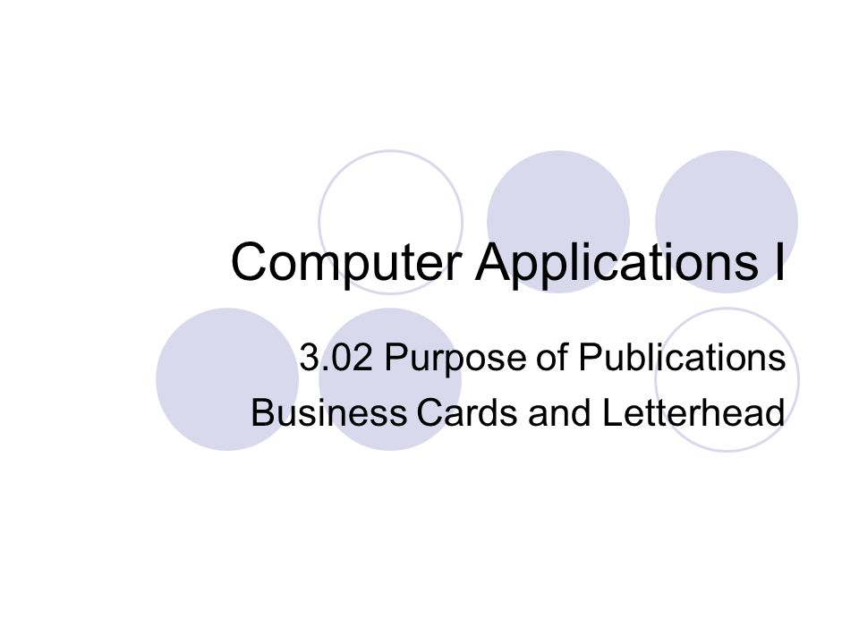 Computer Applications I 3.02 Purpose of Publications Business ...