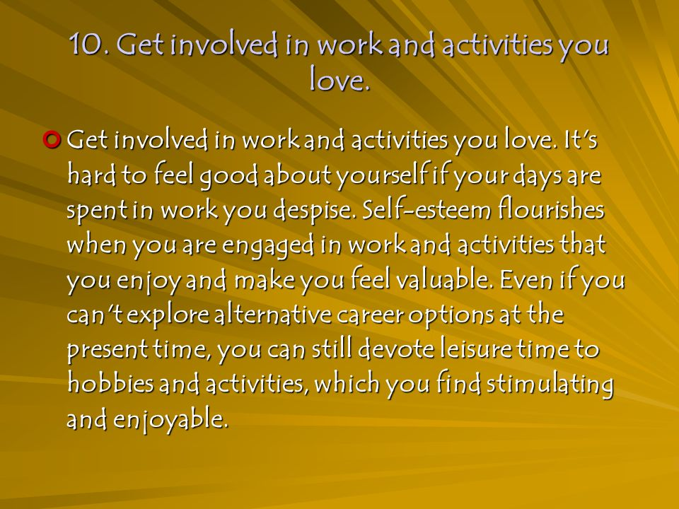 10. Get involved in work and activities you love.