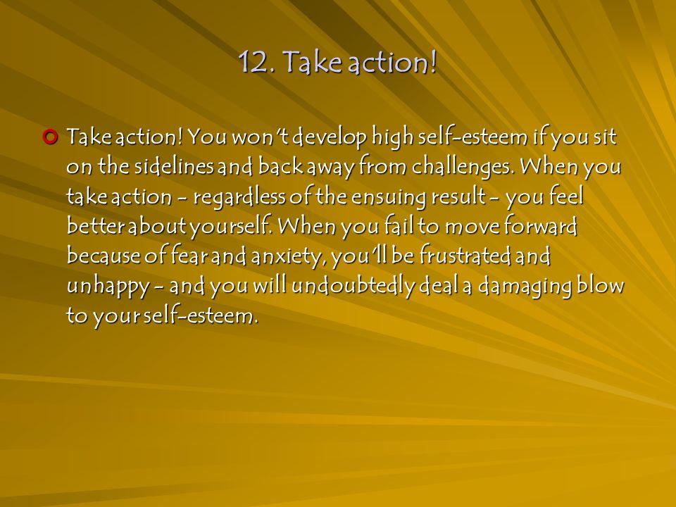 12. Take action. Take action.