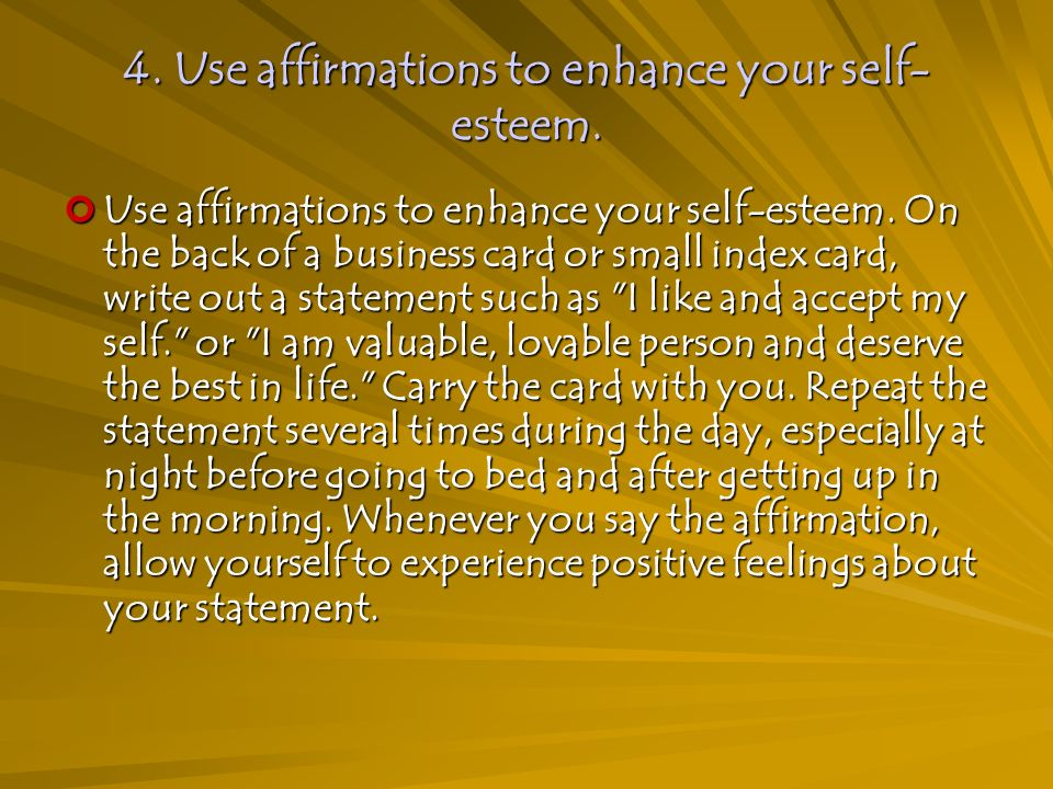 4. Use affirmations to enhance your self- esteem.