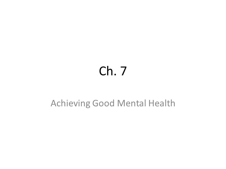 Ch. 7 Achieving Good Mental Health