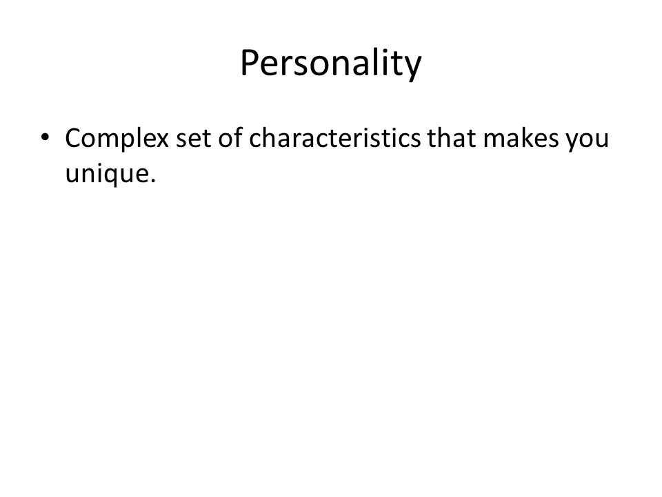 Personality Complex set of characteristics that makes you unique.