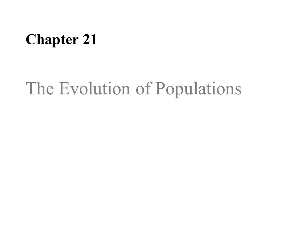 Chapter 21 Chapter 23 The Evolution of Populations