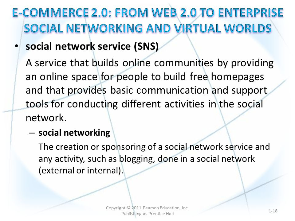 social network service (SNS) A service that builds online communities by providing an online space for people to build free homepages and that provides basic communication and support tools for conducting different activities in the social network.