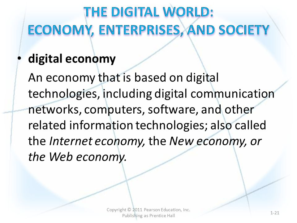 digital economy An economy that is based on digital technologies, including digital communication networks, computers, software, and other related information technologies; also called the Internet economy, the New economy, or the Web economy.