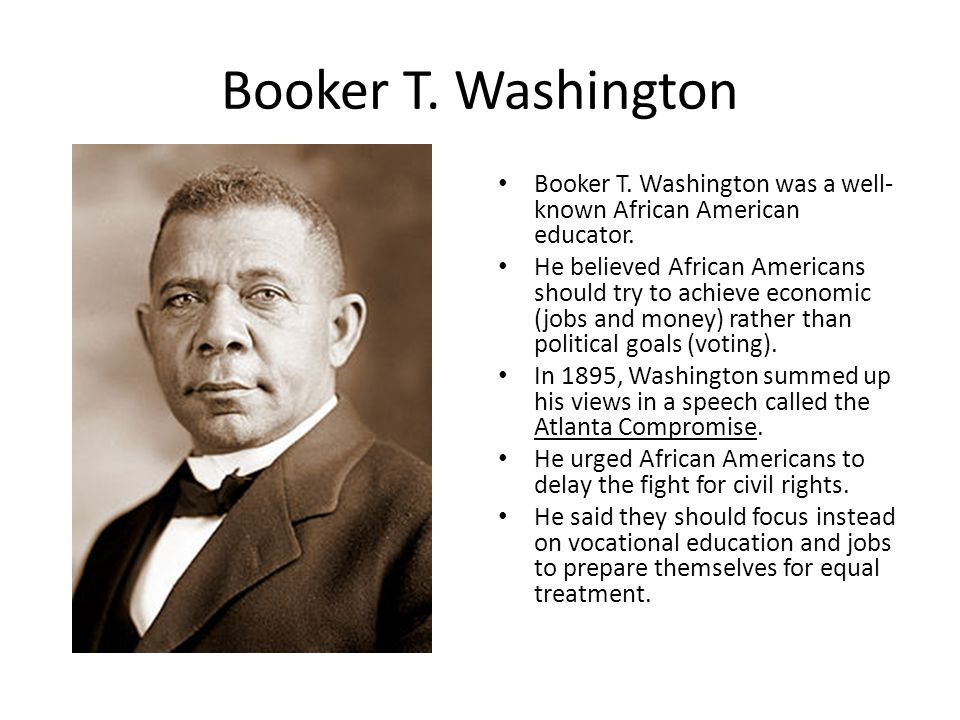 Booker T. Washington Booker T. Washington was a well- known African American educator.