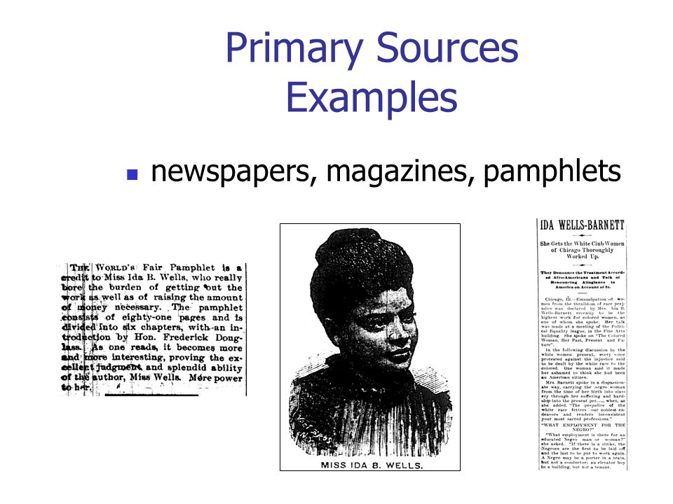Primary Sources Examples newspapers, magazines, pamphlets