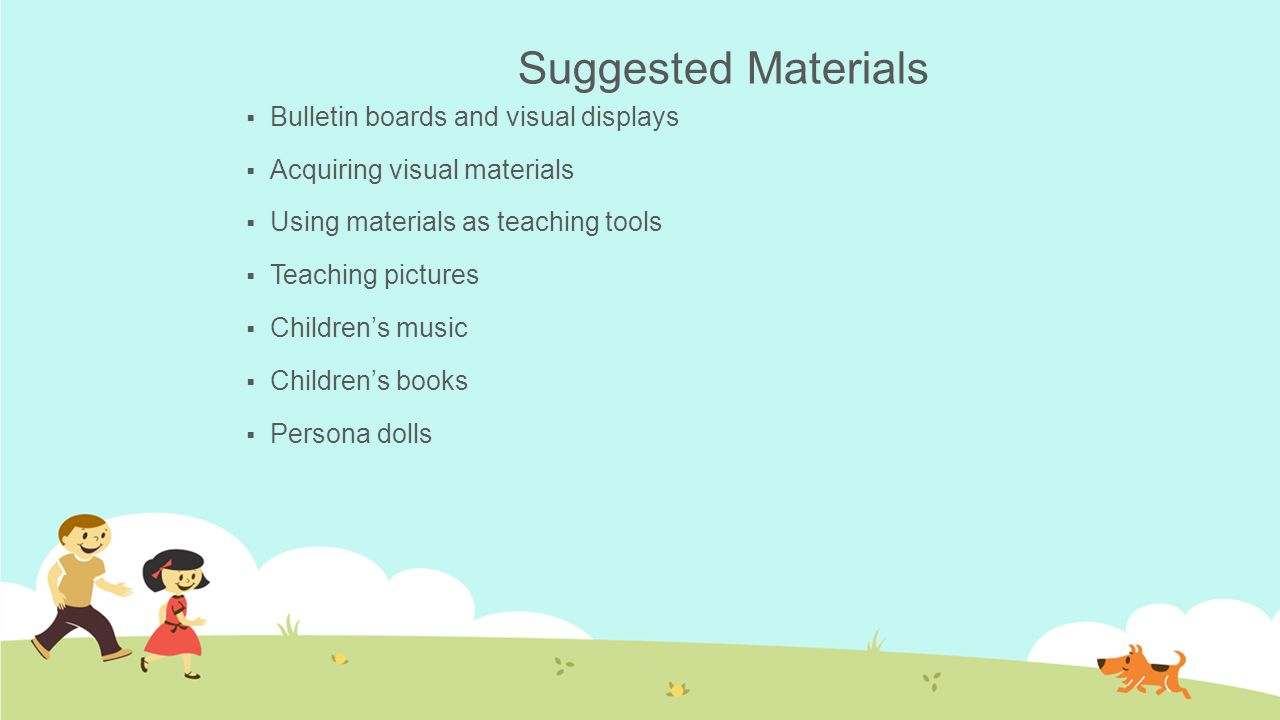 Suggested Materials  Bulletin boards and visual displays  Acquiring visual materials  Using materials as teaching tools  Teaching pictures  Child