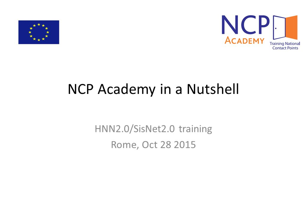 NCP Academy in a Nutshell HNN2.0/SisNet2.0 training Rome, Oct 28 2015