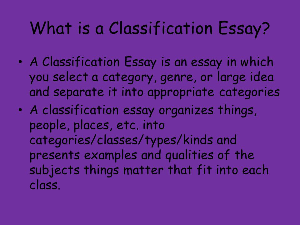 dividing and classifying essays O the following illustrate approaches to this essay (ways you can divide or classify) o if no topics are given, then these may be used 5 o o o o.