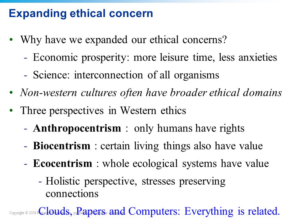 Copyright © 2008 Pearson Education, Inc., publishing as Benjamin Cummings Expanding ethical concern Why have we expanded our ethical concerns.
