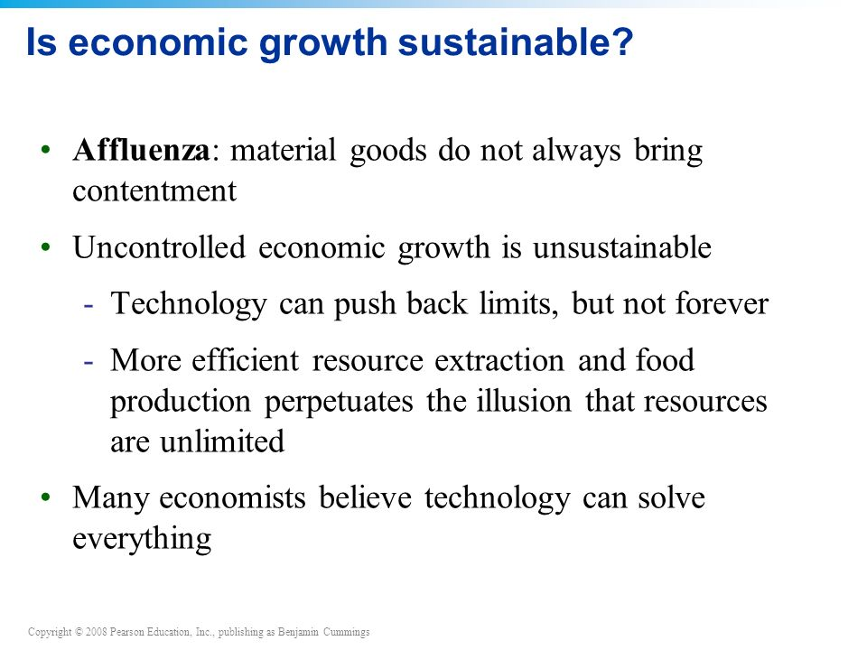 Copyright © 2008 Pearson Education, Inc., publishing as Benjamin Cummings Is economic growth sustainable.