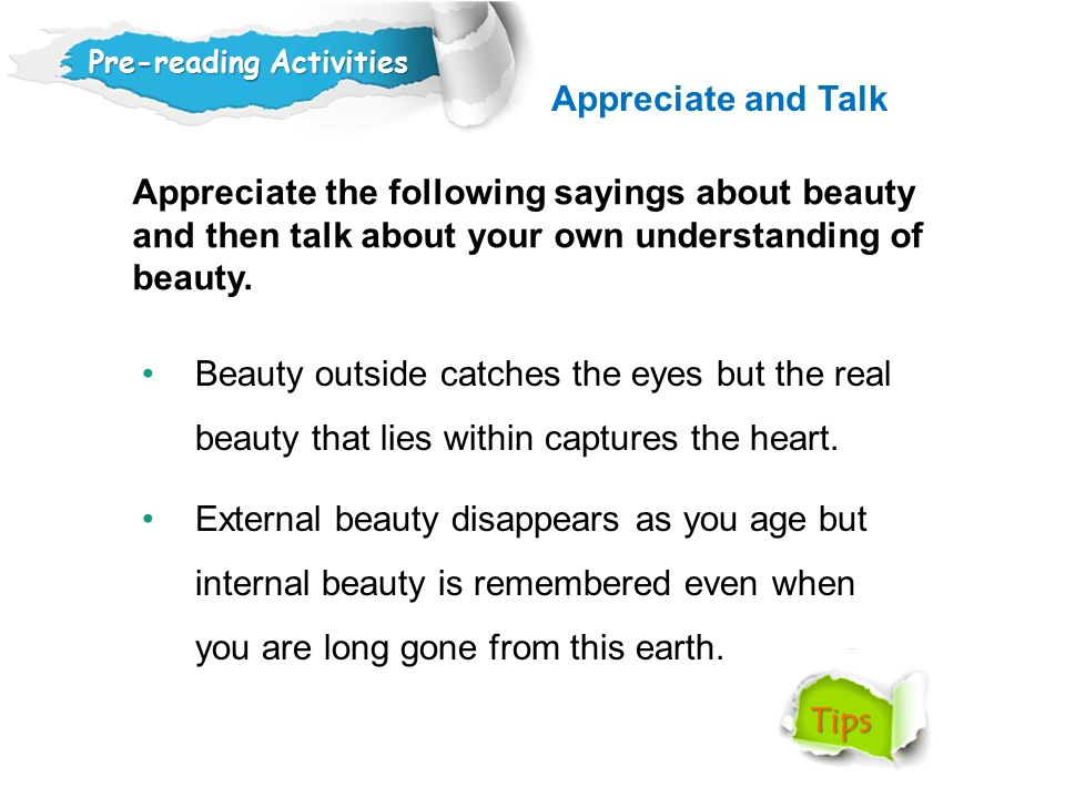 Appreciate and Talk Pre-reading Activities Appreciate the following sayings about beauty and then talk about your own understanding of beauty.