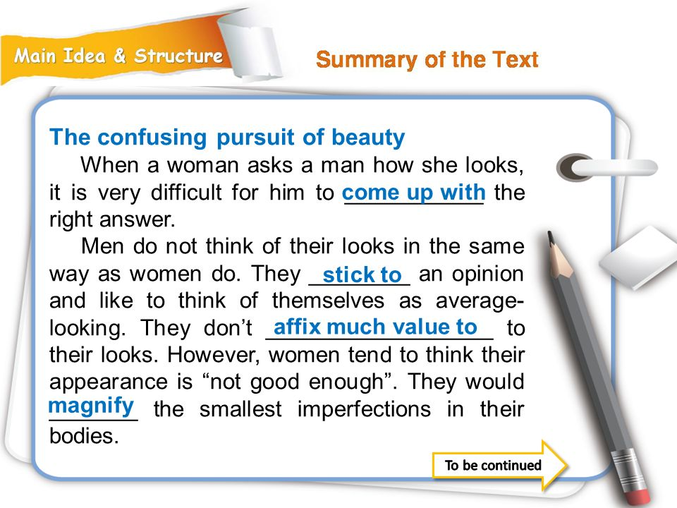 The confusing pursuit of beauty When a woman asks a man how she looks, it is very difficult for him to ___________ the right answer.