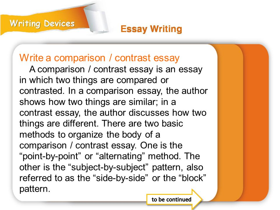 Write a comparison / contrast essay A comparison / contrast essay is an essay in which two things are compared or contrasted.