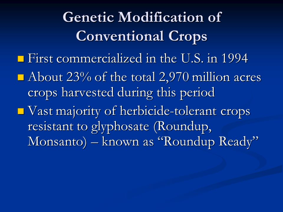 Genetic Modification of Conventional Crops First commercialized in the U.S.
