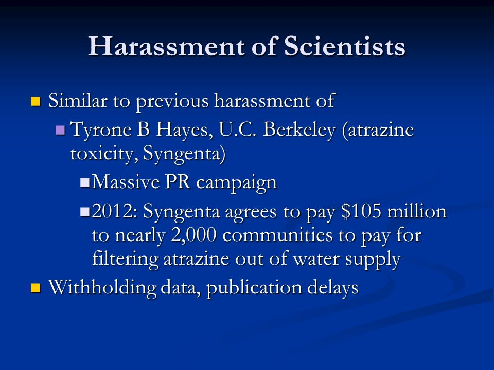 Harassment of Scientists Similar to previous harassment of Similar to previous harassment of Tyrone B Hayes, U.C.