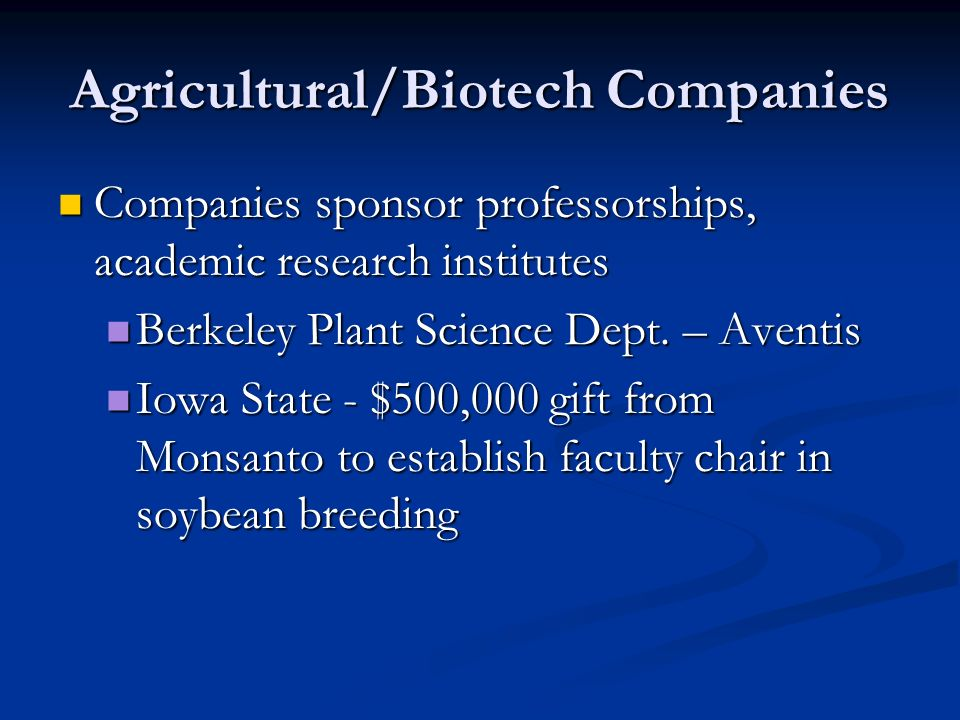 Agricultural/Biotech Companies Companies sponsor professorships, academic research institutes Companies sponsor professorships, academic research institutes Berkeley Plant Science Dept.
