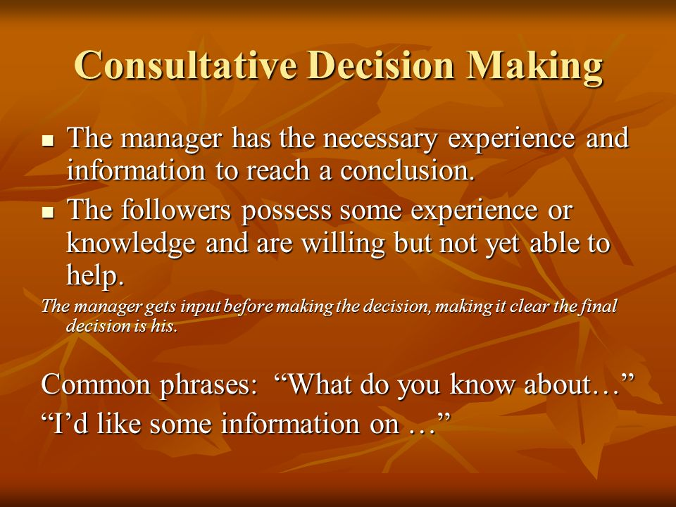 Authoritative Decision Making The manager has the necessary experience and information to reach a conclusion.