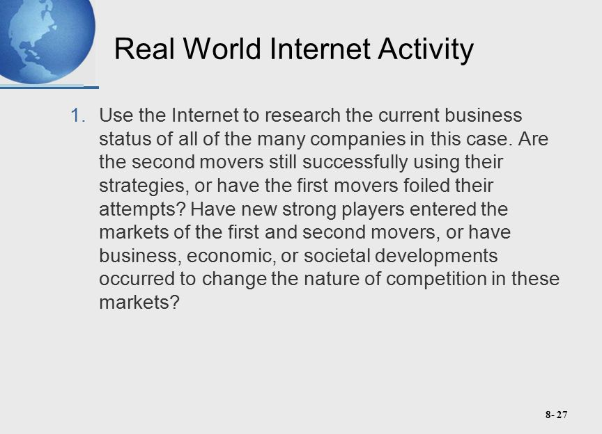 8- 27 Real World Internet Activity 1.Use the Internet to research the current business status of all of the many companies in this case.