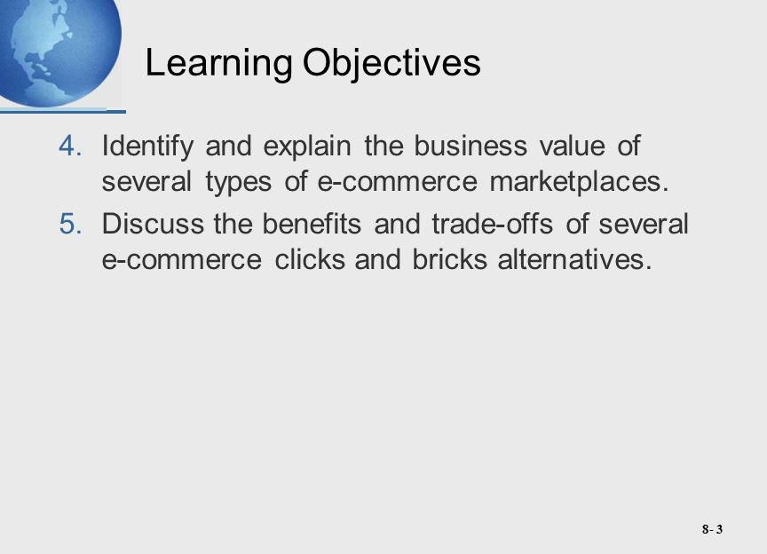 8- 3 Learning Objectives 4.Identify and explain the business value of several types of e-commerce marketplaces.