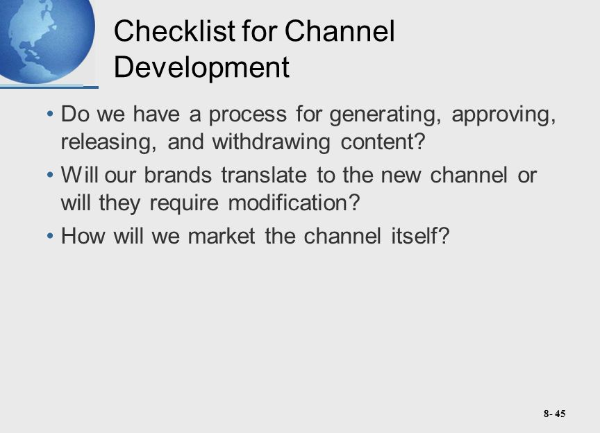 8- 45 Checklist for Channel Development Do we have a process for generating, approving, releasing, and withdrawing content.