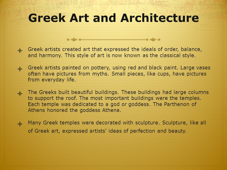 Greek Art and Architecture  Greek artists created art that expressed the ideals of order, balance, and harmony.