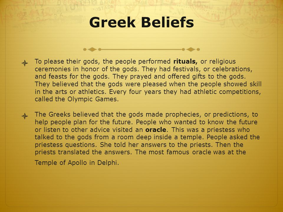 Greek Beliefs  To please their gods, the people performed rituals, or religious ceremonies in honor of the gods.