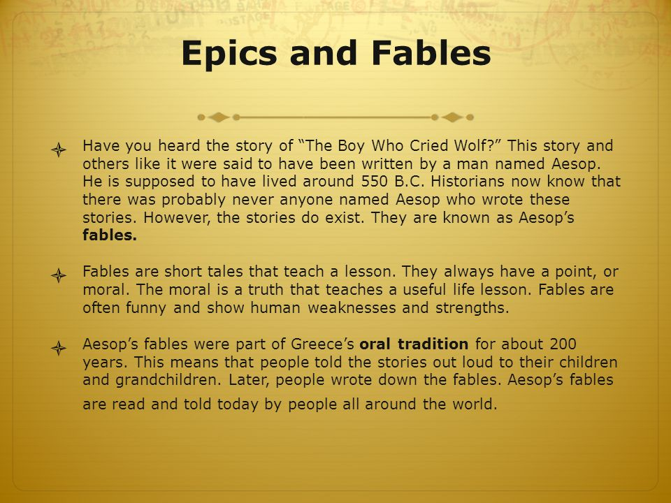 Epics and Fables  Have you heard the story of The Boy Who Cried Wolf This story and others like it were said to have been written by a man named Aesop.