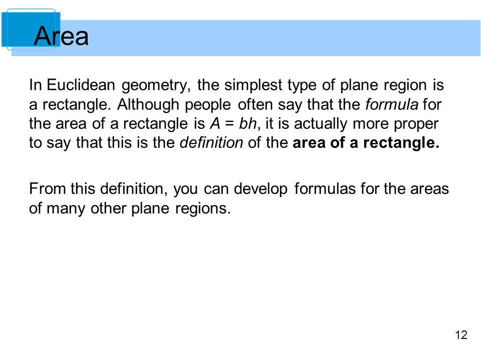 12 Area In Euclidean geometry, the simplest type of plane region is a rectangle.