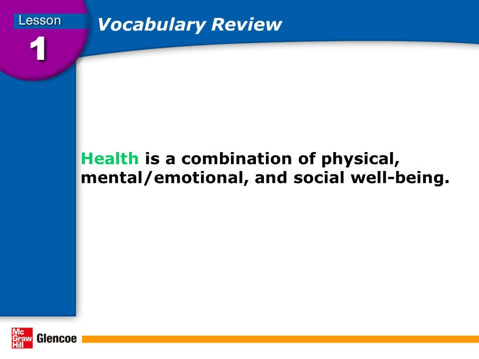 Vocabulary Review Health is a combination of physical, mental/emotional, and social well-being.
