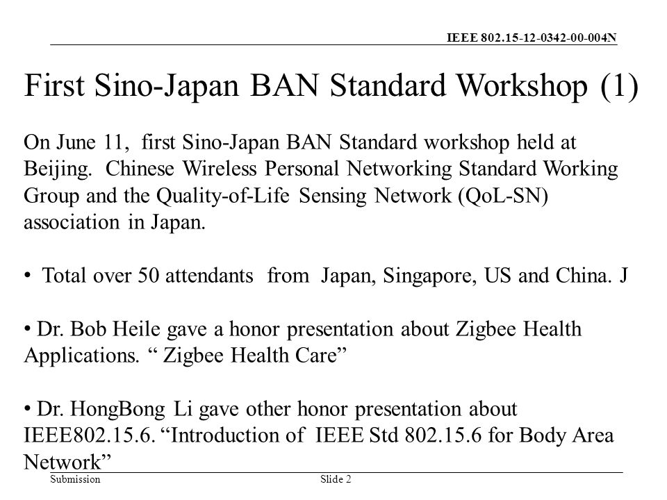 IEEE N Submission Slide 2 First Sino-Japan BAN Standard Workshop (1) On June 11, first Sino-Japan BAN Standard workshop held at Beijing.