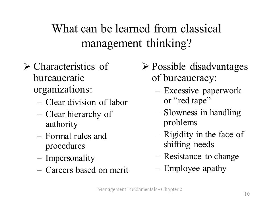 Management Fundamentals - Chapter 2 10 What can be learned from classical management thinking?  Characteristics of bureaucratic organizations: –Clear