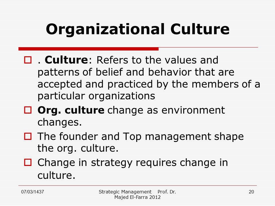 Strategic Management Prof. Dr. Majed El-Farra 2012 20 Organizational Culture .