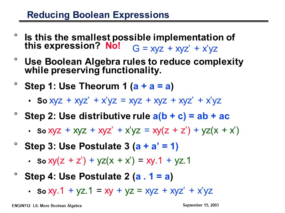 ENGIN112 L6: More Boolean Algebra September 15, 2003 Reducing Boolean Expressions °Is this the smallest possible implementation of this expression.