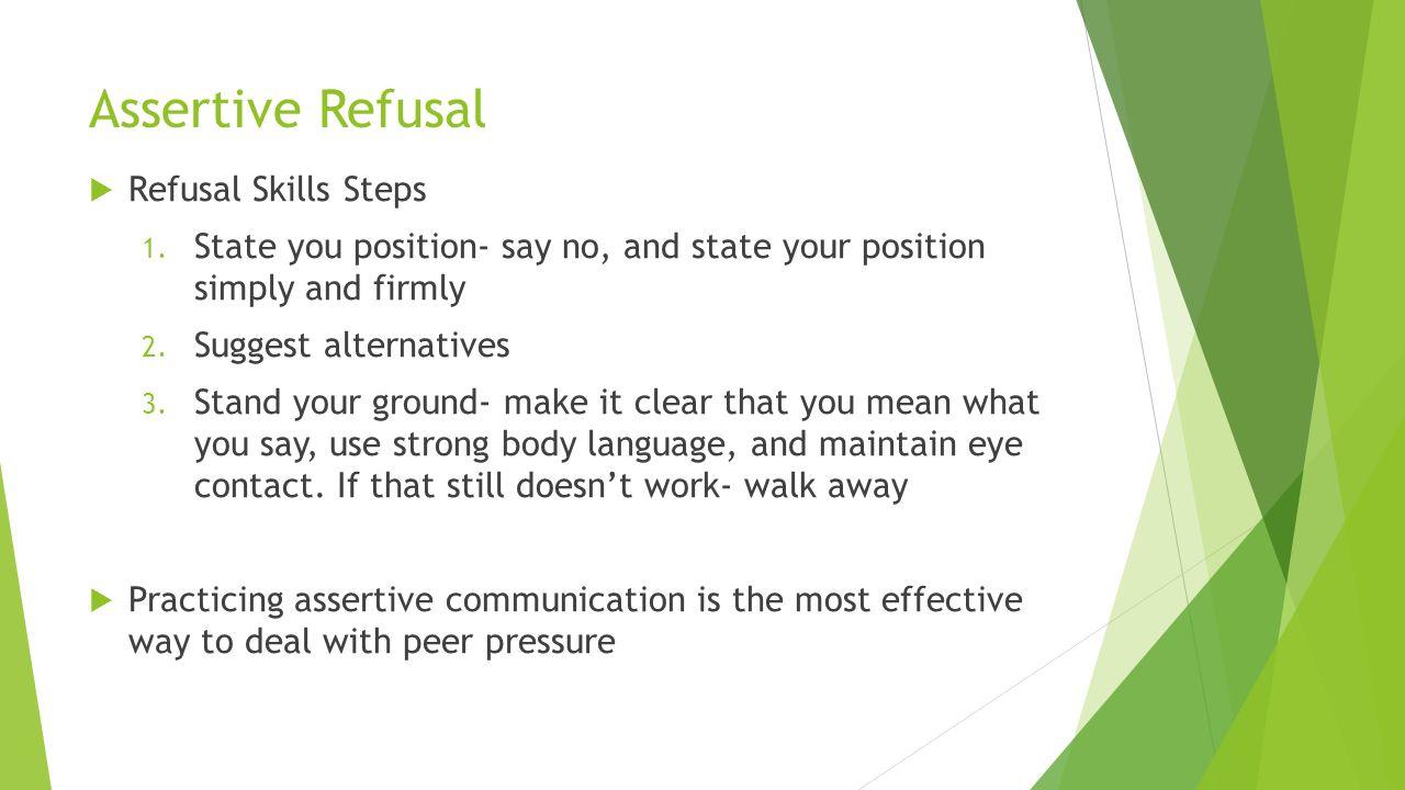 Assertive Refusal  Refusal Skills Steps 1.