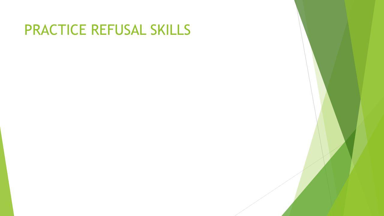 PRACTICE REFUSAL SKILLS