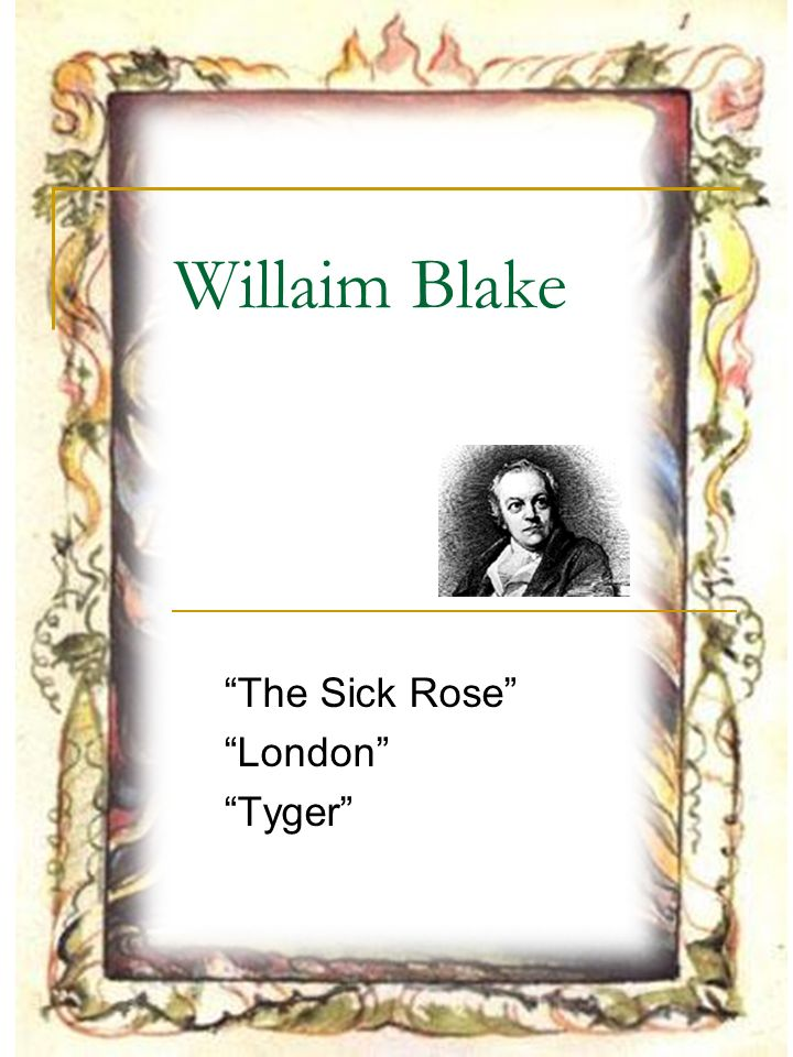 the sick rose vs london a The sick rose o rose, thou art sick the invisible worm, that flies in the night, in the howling storm, has found out thy bed of crimson joy and his dark secret love.